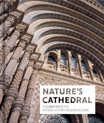 Nature's Cathedral: A celebration of the Natural History Museum building