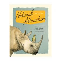 Natural Attraction: A Field Guide to Friends, Frenemies, and Other Symbiotic Animal Relationships Book